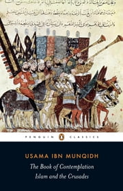 The Book of Contemplation - Islam and the Crusades ebook by Usama ibn Munqidh