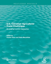 U.S.-Canadian Agricultural Trade Challenges - Developing Common Approaches ebook by Kristen Allen,Katie Macmillan