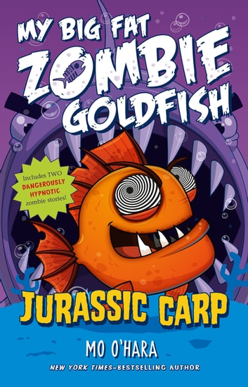 Jurassic Carp: My Big Fat Zombie Goldfish ebook by Mo O'Hara