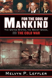 For the Soul of Mankind - The United States, the Soviet Union, and the Cold War ebook by Melvyn P. Leffler