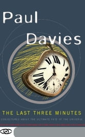 The Last Three Minutes - Conjectures About The Ultimate Fate Of The Universe ebook by Paul Davies