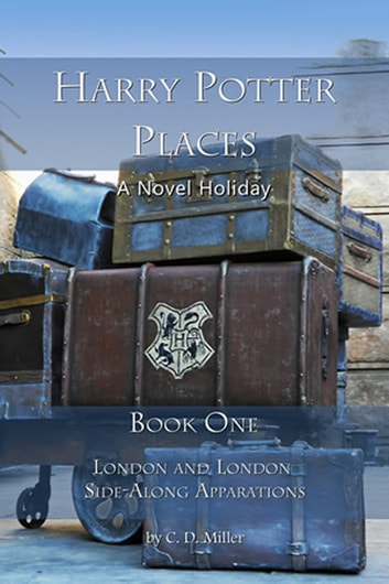 Harry Potter Places Book One - London and London Side-Along Apparations ebook by C. D. Miller