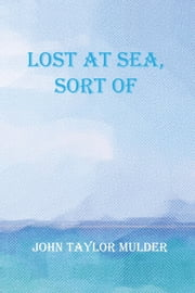 LOST AT SEA, SORT OF ebook by John Taylor Mulder