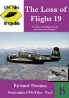 The Loss of Flight 19: Is There a UFO Base Inside the Bermuda Triangle? ebook by Richard Thomas