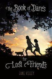 The Book of Dares for Lost Friends ebook by Jane Kelley