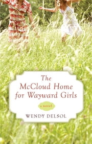The McCloud Home for Wayward Girls ebook by Wendy Delsol