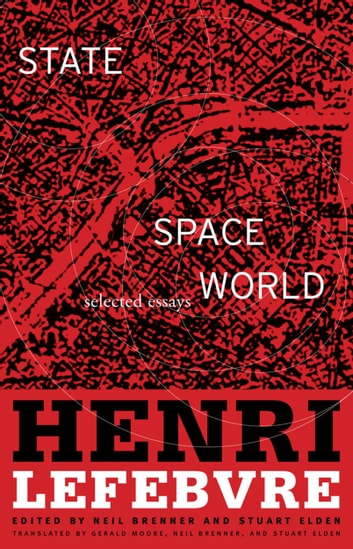 State, Space, World - Selected Essays ebook by Henri Lefebvre
