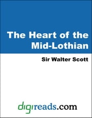 The Heart of the Mid-Lothian ebook by Scott, Sir Walter