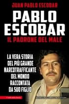 Pablo Escobar. Il padrone del male ebook by Juan Pablo Escobar
