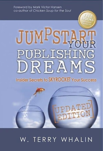 Jumpstart Your Publishing Dreams - Insider Secrets to Skyrocket Your Success ebook by W. Terry Whalin