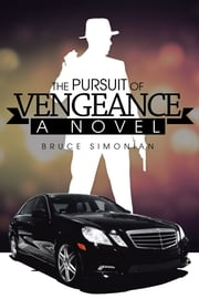 THE PURSUIT OF VENGEANCE - A NOVEL ebook by Bruce Simonian