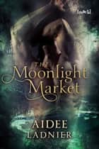 Moonlight Market ebook by Aidee Ladnier