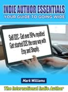 Indie Author Essentials (your guide to going wide) : Sell D2C – get over 90% royalties! Get started D2C the easy way with Shopify and Etsy! ebook by Mark Williams