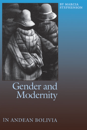 Gender and Modernity in Andean Bolivia ebook by Marcia Stephenson