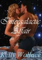 Intergalactic Affair ebook by Kelly Wallace
