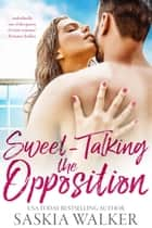 Sweet-Talking the Opposition ebook by Saskia Walker
