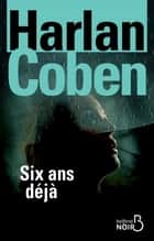 Six ans déjà ebook by Harlan COBEN, Roxane AZIMI