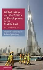 Globalization and the Politics of Development in the Middle East ebook by Clement Moore Henry, Robert Springborg