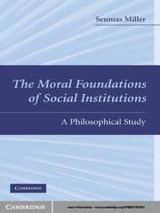 The Moral Foundations of Social Institutions - A Philosophical Study ebook by Seumas Miller