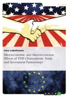 Microeconomic and Macroeconomic Effects of TTIP (Transatlantic Trade and Investment Partnership) ebook by Uwe Lebefromm