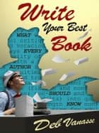 Write Your Best Book - What Every Author Should Know ebook by Deb Vanasse