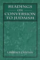 Readings on Conversion to Judaism ebook by Lawrence J. Epstein