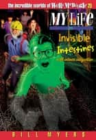 My Life as Invisible Intestines (with Intense Indigestion) ebook by Bill Myers