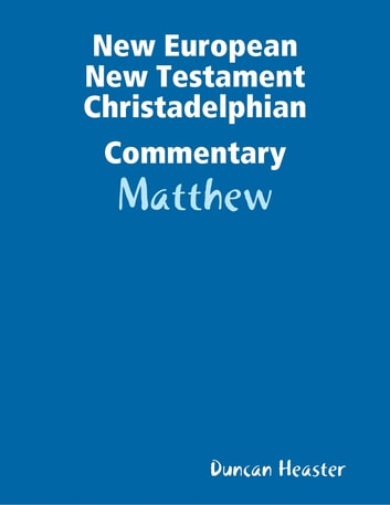 New European New Testament Christadelphian Commentary: Matthew ebook by Duncan Heaster