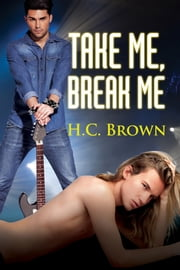 Take Me, Break Me ebook by H.C. Brown