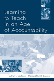 Learning To Teach in an Age of Accountability ebook by Arthur T. Costigan,Karen Kepler Zumwalt,Margaret Smith Crocco,David Milton Gerwin