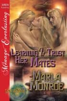 Learning to Trust Her Mates ebook by Marla Monroe