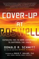 Cover-Up at Roswell - Exposing the 70-Year Conspiracy to Suppress the Truth ebook by Donald Schmitt, David Hajjar