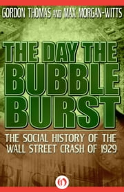 The Day the Bubble Burst - The Social History of the Wall Street Crash of 1929 ebook by Gordon Thomas,Max Morgan-Witts