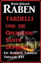 Tardelli und die Operation Santo Domingo - Ein Roberto Tardelli Thriller #33 ebook by Hans-Jürgen Raben