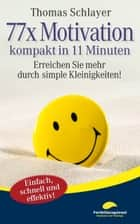 77 x Motivation - kompakt in 11 Minuten - Erreichen Sie mehr durch simple Kleinigkeiten! ebook by Thomas Schlayer