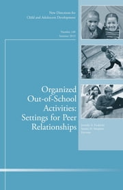 Organized Out-of-School Activities: Setting for Peer Relationships - New Directions for Child and Adolescent Development, Number 140 ebook by Jennifer A. Fredricks,Sandra D. Simpkins
