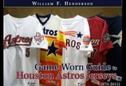 Game Worn Guide to Houston Astros Jerseys (1970-2015) ebook by William F. Henderson