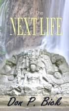 In The Next Life eBook by Don P. Bick