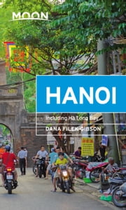 Moon Hanoi - Including Ha Long Bay ebook by Dana Filek-Gibson