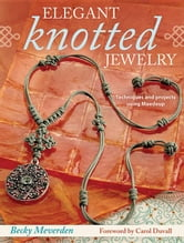 Elegant Knotted Jewelry: Techniques and Projects Using Maedeup ebook by Meverden, Becky