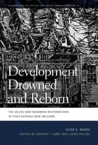 Development Drowned and Reborn - The Blues and Bourbon Restorations in Post-Katrina New Orleans ebook by Clyde Woods, Laura Pulido, Jordan Camp,...