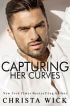 Capturing Her Curves ebook by Christa Wick