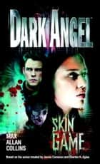 Dark Angel: Skin Game ebook by Max Allan Collins