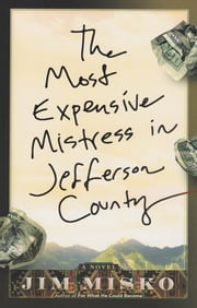 The Most Expensive Mistress in Jefferson County - A Novel: The US Forest Service, Fish and Wildlife, BLM, and Nez Pearce Indian Nation Land Swap Scandal ebook by Jim Misko
