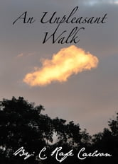 An Unpleasant Walk ebook by C. Rafe Carlson