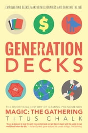 Generation Decks - The Unofficial History of Gaming Phenomenon Magic: The Gathering ebook by Titus Chalk