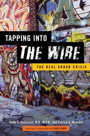 Tapping into The Wire - The Real Urban Crisis ebook by Peter L. Beilenson,Patrick A. McGuire,David Simon