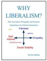 Why Liberalism? How our Sense of Empathy and Fairness Determines our Political Orientation ebook by Eric Balkan