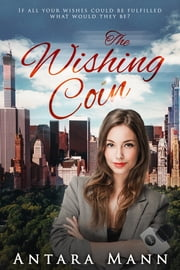 The Wishing Coin - A Modern Fairy Tale ebook by Antara Mann