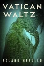 Vatican Waltz ebook by Roland Merullo